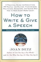 How to Write and Give a Speech ebook by A Practical Guide for Executives, PR People, the Military, Fund-Raisers, Politicians, Educators, and Anyone Who Has to Make Every Word Count