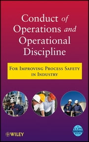 Conduct of Operations and Operational Discipline - For Improving Process Safety in Industry ebook by CCPS (Center for Chemical Process Safety)