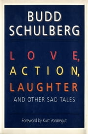 Love, Action, Laughter and Other Sad Tales ebook by Budd Schulberg