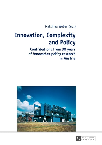 Innovation, Complexity and Policy - Contributions from 30 years of innovation policy research in Austria ebook by