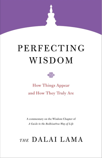 Perfecting Wisdom - How Things Appear and How They Truly Are ebook by The Dalai Lama