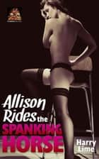 Allison Rides the Spanking Horse ebook by Harry Lime