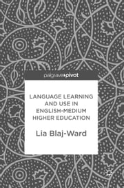 Language Learning and Use in English-Medium Higher Education ebook by Lia Blaj-Ward