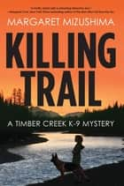 Killing Trail - A Timber Creek K-9 Mystery ebook by Margaret Mizushima