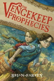 The Vengekeep Prophecies ebook by Brian Farrey,Brett Helquist