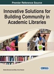 Innovative Solutions for Building Community in Academic Libraries ebook by Sheila Bonnand,Mary Anne Hansen
