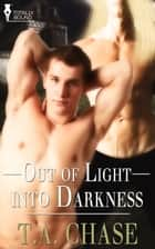 Out of Light into Darkness ebook by T.A. Chase