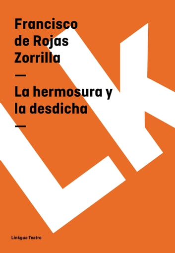 La hermosura y la desdicha ebook by Francisco de Rojas Zorrilla