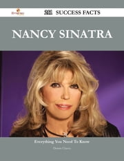 Nancy Sinatra 211 Success Facts - Everything you need to know about Nancy Sinatra ebook by Dennis Chavez