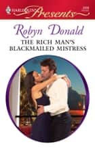 The Rich Man's Blackmailed Mistress ebook by Robyn Donald