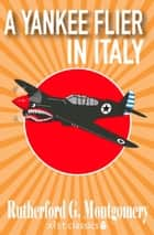 A Yankee Flier in Italy ebook by Rutherford G. Montgomery