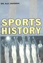 Sports History ebook by Dr. N.P. Sharma