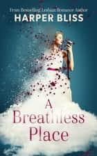 A Breathless Place ebook by Harper Bliss