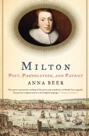 Milton - Poet, Pamphleteer, and Patriot ebook by Anna Beer