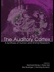 The Auditory Cortex - A Synthesis of Human and Animal Research ebook by Peter Heil,Henning Scheich,Eike Budinger,Reinhard Konig