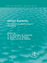 Urban Systems (Routledge Revivals) - Contemporary Approaches to Modelling ebook by C S Bertuglia,G. Leonardi,S. Occelli,G. A. Rabino,R. Tadei,Alan Wilson