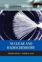 Nuclear and Radiochemistry ebook by Jozsef Konya,Noémi M. Nagy