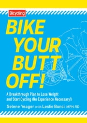 Bike Your Butt Off! - A Breakthrough Plan to Lose Weight and Start Cycling (No Experience Necessary!) ebook by Selene Yeager, Leslie Bonci