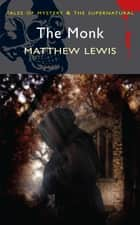 The Monk ebook by Matthew Lewis, Kathryn White, David Stuart Davies