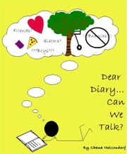Dear Diary... Can We Talk? ebook by Shana Holzendorf