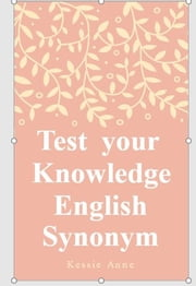 Test You Knowledge: English Synonyms Ebook ebook by Kessie Anne