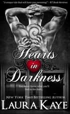 Hearts in Darkness - Hearts in Darkness Duet, #1 ebook by Laura Kaye