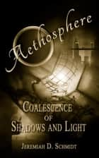 Aethosphere: Book 1: Coalescence of Shadows and Light ebook by Jeremiah D. Schmidt