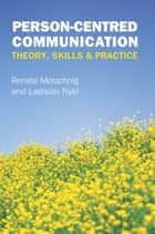 Person-Centred Communication: Theory, Skills And Practice ebook by Renate Motschnig, Stuart Powell