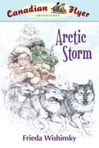 Arctic Storm ebook by Frieda Wishinsky, Patricia Ann Lewis-MacDougall