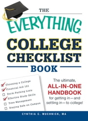 The Everything College Checklist Book - The Ultimate, All-in-one Handbook for Getting In - and Settling In - to College! ebook by Cynthia C. Muchnick