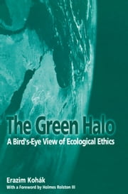 The Green Halo - A Bird's-Eye View of Ecological Ethics ebook by Erazim Kohak