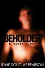 Beholder: A Short Story ebook by Ryne Douglas Pearson