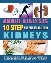Avoid Dialysis, 10 Step Diet Plan For Healthier Kidneys ebook by Nina Kolbe