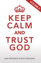Keep Calm and Trust God, Volume 2 ebook by Jake Provance, Keith Provance