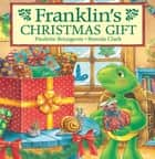 Franklin's Christmas Gift ebook by Paulette Bourgeois, Brenda Clark