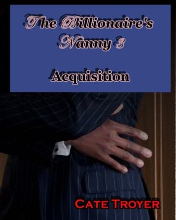 The Billionaire's Nanny 3: Acquisition ebook by Cate Troyer