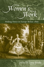 Women¿s Work: Making Dance in Europe before 1800 ebook by Brooks, Lynn Matluck