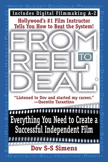 From Reel to Deal - Everything You Need to Create a Successful Independent Film ebook by Dov S-S Simens