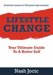 Lifestyle Change - Your Ultimate Guide To A Better Self ebook by Nash Jocic