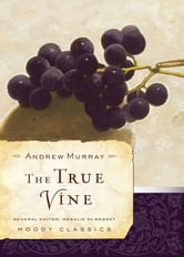 The True Vine ebook by Murray,Andrew,and De Rosset,Rosalie