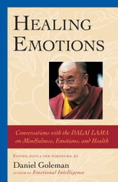 Healing Emotions - Conversations with the Dalai Lama on Mindfulness, Emotions, and Health ebook by