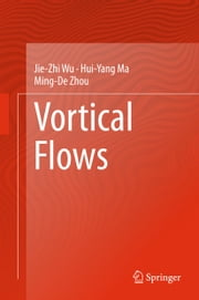 Vortical Flows ebook by Jie-Zhi Wu,Hui-Yang Ma,Ming-De Zhou