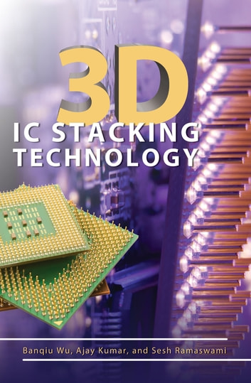 3D IC Stacking Technology ebook by Banqiu Wu,Sesh Ramaswami,Ajay Kumar