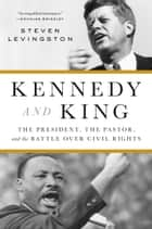 Kennedy and King - The President, the Pastor, and the Battle over Civil Rights ebook by Steven Levingston