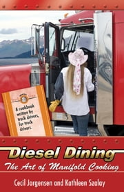 Diesel Dining - The Art of Manifold Cooking ebook by Kathleen Szalay,Cecil Jorgensen