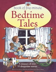 Book of Five-Minute Bedtime Tales - A Treasury of Over 35 Sleepy-time Stories ebook by Nicola Baxter
