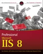 Professional Microsoft IIS 8 ebook by Kenneth Schaefer,Jeff Cochran,Scott Forsyth,Dennis Glendenning,Benjamin Perkins