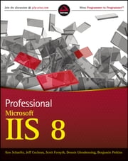 Professional Microsoft IIS 8 ebook by Kenneth Schaefer,Jeff Cochran,Scott Forsyth,Dennis Glendenning,Perkins