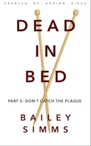 DEAD IN BED by Bailey Simms: Part 5 - Don't Catch the Plague ebook by Adrian Birch
