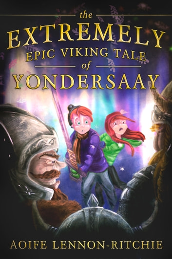 The Extremely Epic Viking Tale of Yondersaay ebook by Aoife Lennon-Ritchie